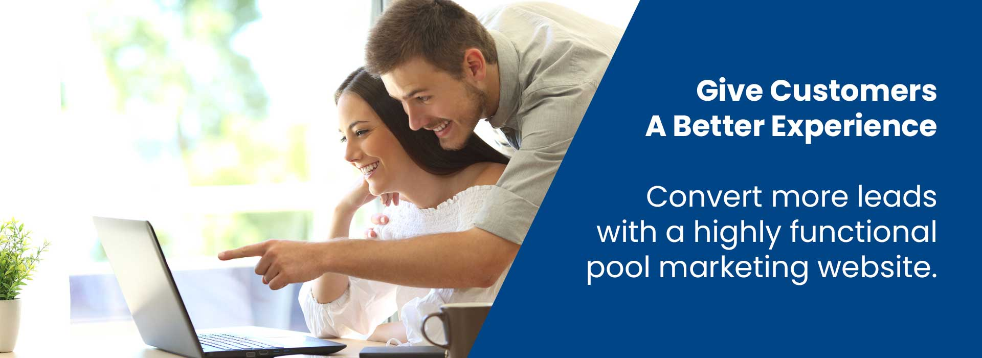 Give customers a better experience - convert more leads with a highly functional pool marketing website.